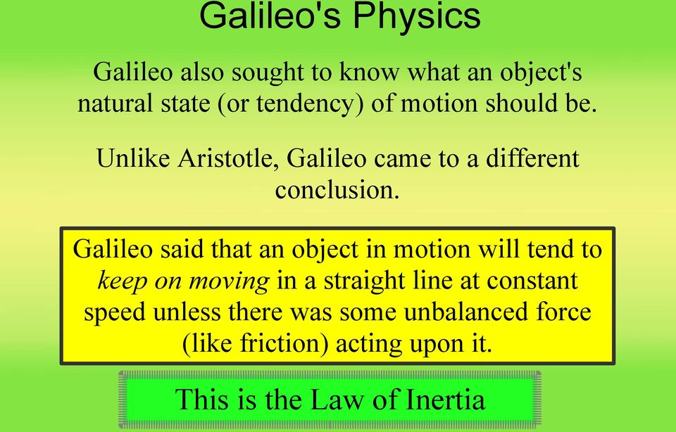 Galileo said that an object in motion will tend to keep on moving in a straight line at