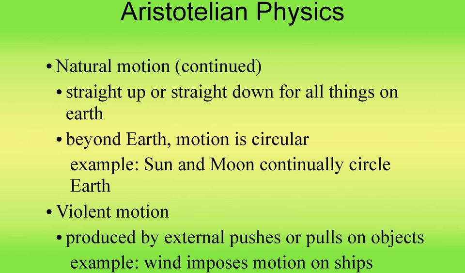 example: Sun and Moon continually circle Earth Violent motion produced
