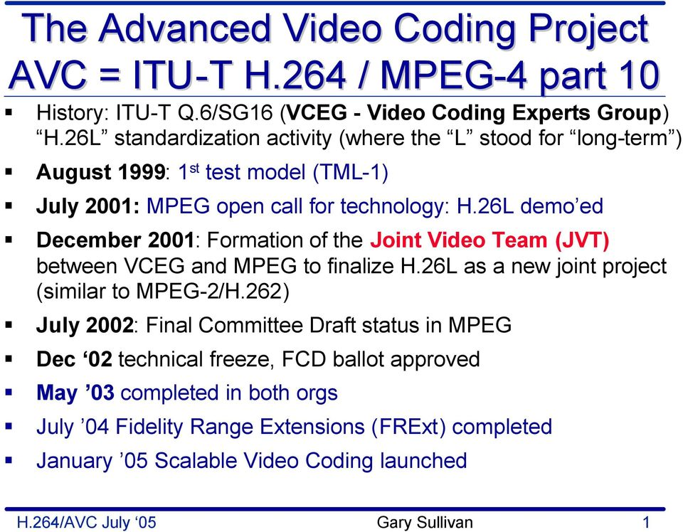 26L demo ed December 2001: Formation of the Joint Video Team (JVT) between VCEG and MPEG to finalize H.26L as a new joint project (similar to MPEG-2/H.