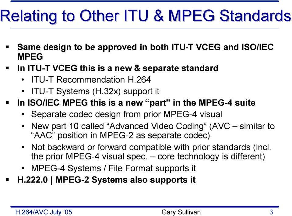 32x) support it In ISO/IEC MPEG this is a new part in the MPEG-4 suite Separate codec design from prior MPEG-4 visual New part 10 called Advanced Video Coding