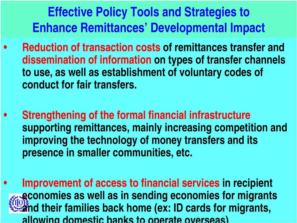 Strengthening of the formal financial infrastructure supporting remittances, mainly increasing competition and improving the technology of money transfers and its presence in