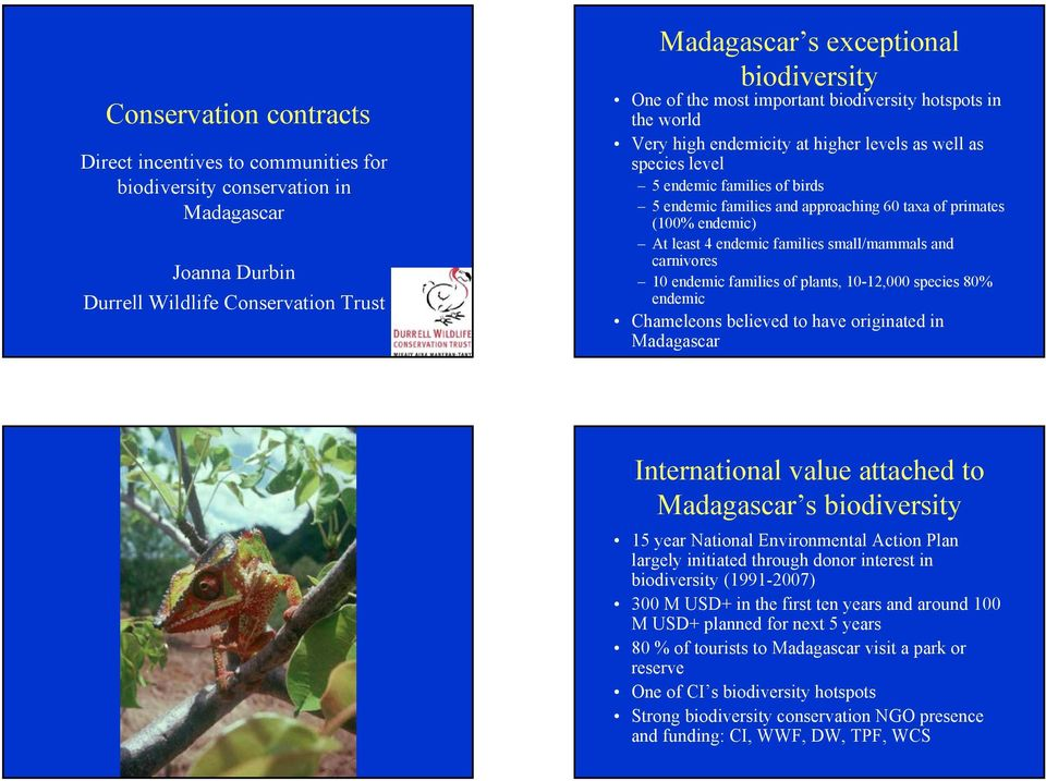 endemic) At least 4 endemic families small/mammals and carnivores 10 endemic families of plants, 10-12,000 species 80% endemic Chameleons believed to have originated in Madagascar International value