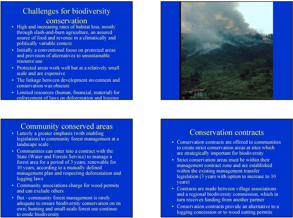expensive The linkage between development investment and conservation was obscure Limited resources (human, financial, material) for enforcement of laws on deforestation and logging Slash and burn