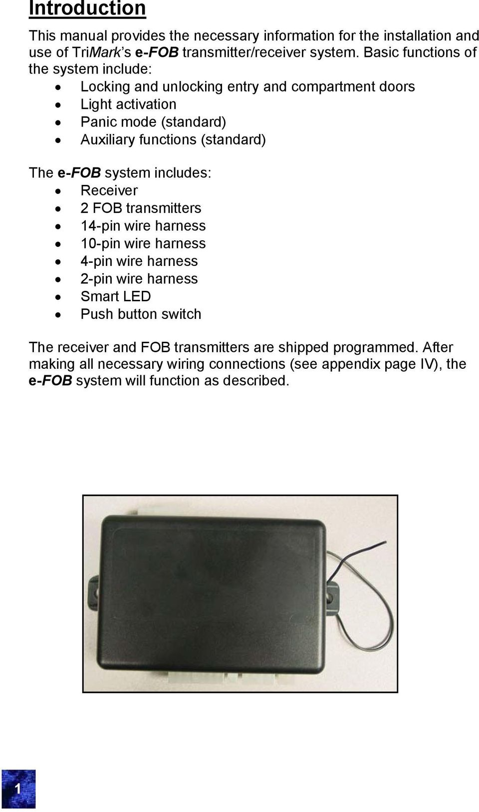 (standard) The e-fob system includes: Receiver 2 FOB transmitters 14-pin wire harness 10-pin wire harness 4-pin wire harness 2-pin wire harness Smart LED