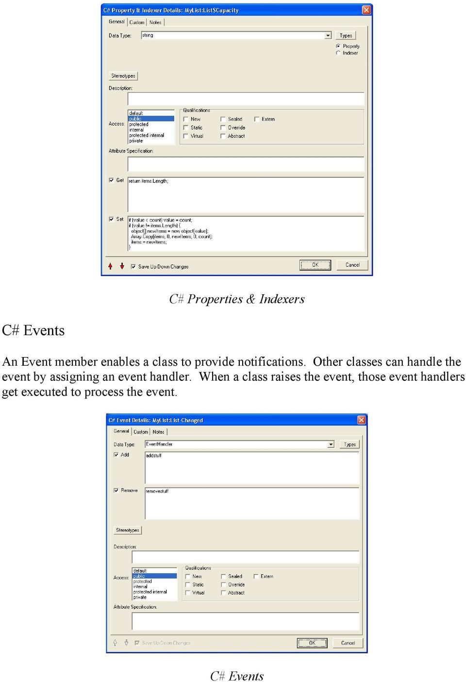 Other classes can handle the event by assigning an event