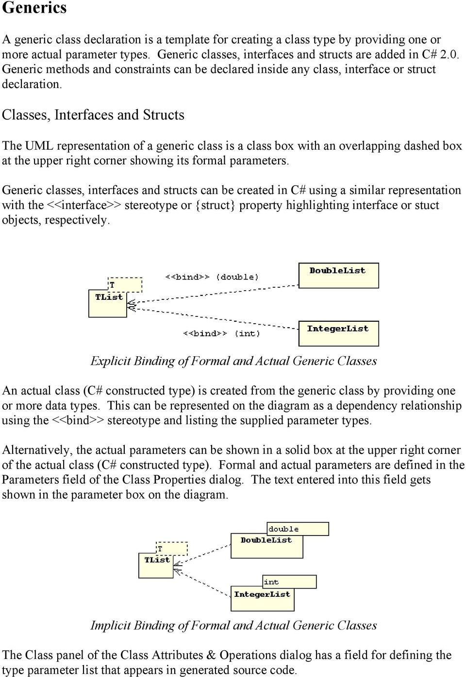 Classes, Interfaces and Structs The UML representation of a generic class is a class box with an overlapping dashed box at the upper right corner showing its formal parameters.