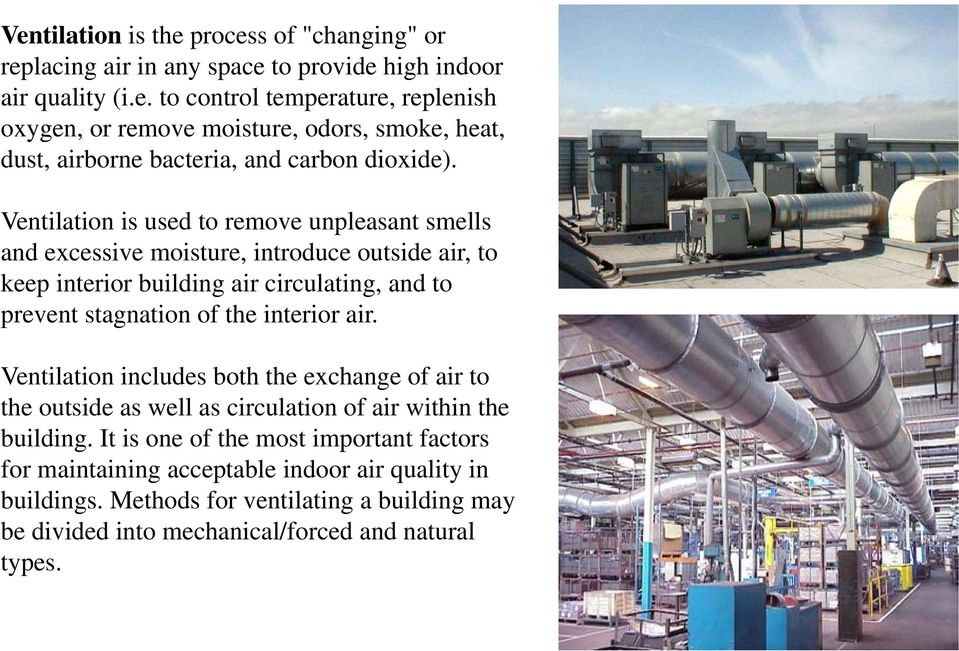 air. Ventilation includes both the exchange of air to the outside as well as circulation of air within the building.