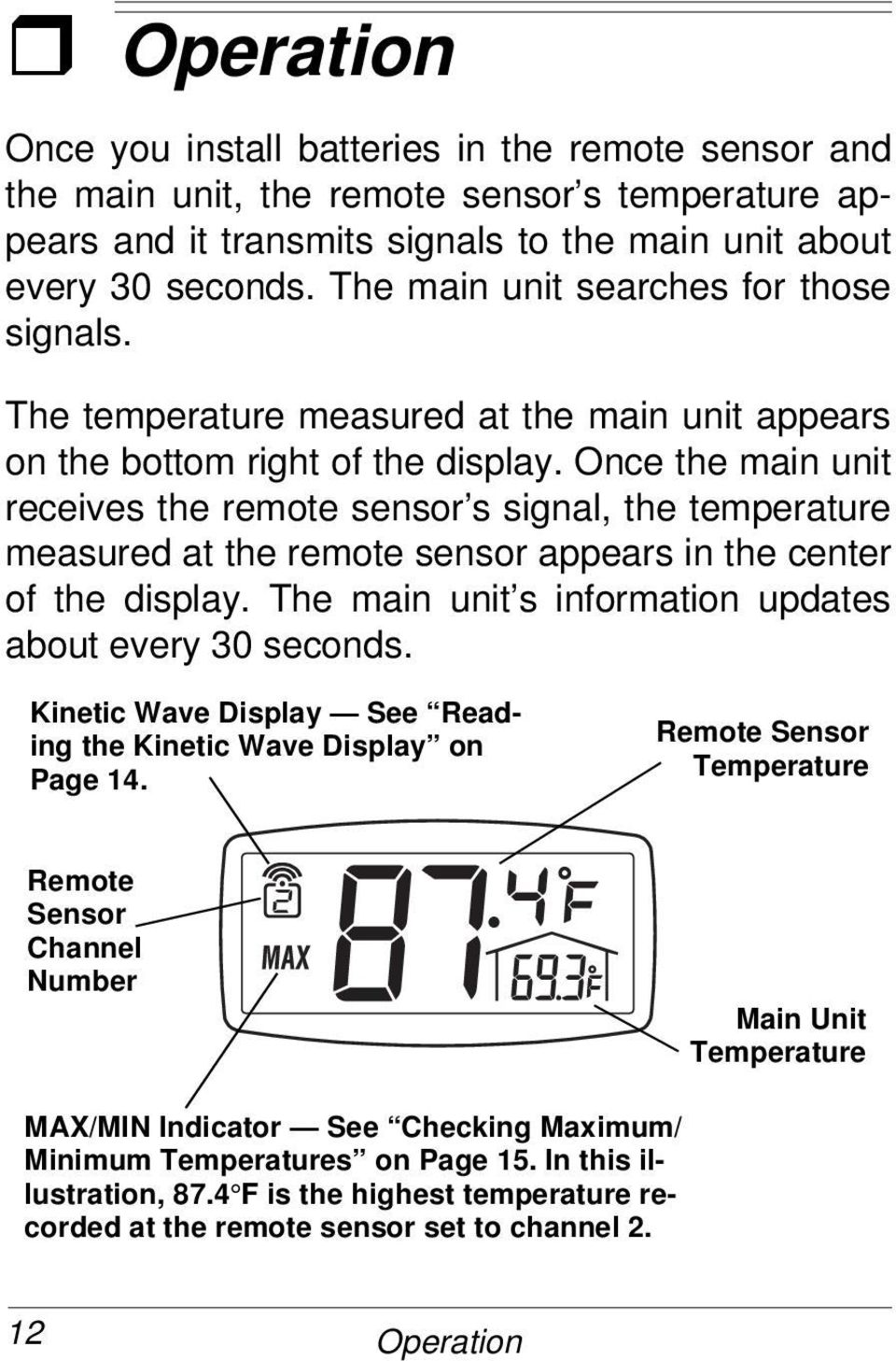 Once the main unit receives the remote sensor s signal, the temperature measured at the remote sensor appears in the center of the display. The main unit s information updates about every 30 seconds.