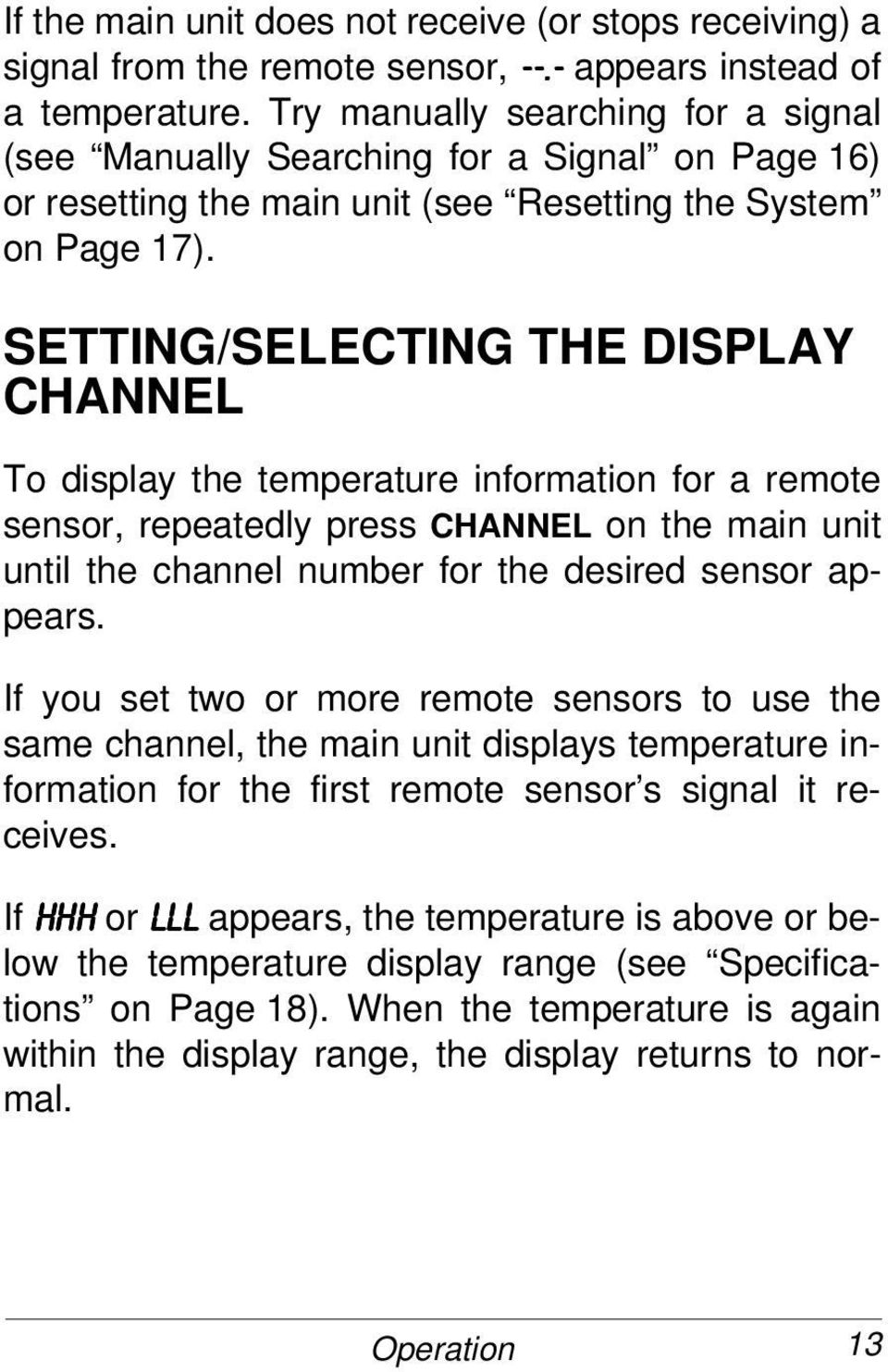 SETTING/SELECTING THE DISPLAY CHANNEL To display the temperature information for a remote sensor, repeatedly press CHANNEL on the main unit until the channel number for the desired sensor appears.