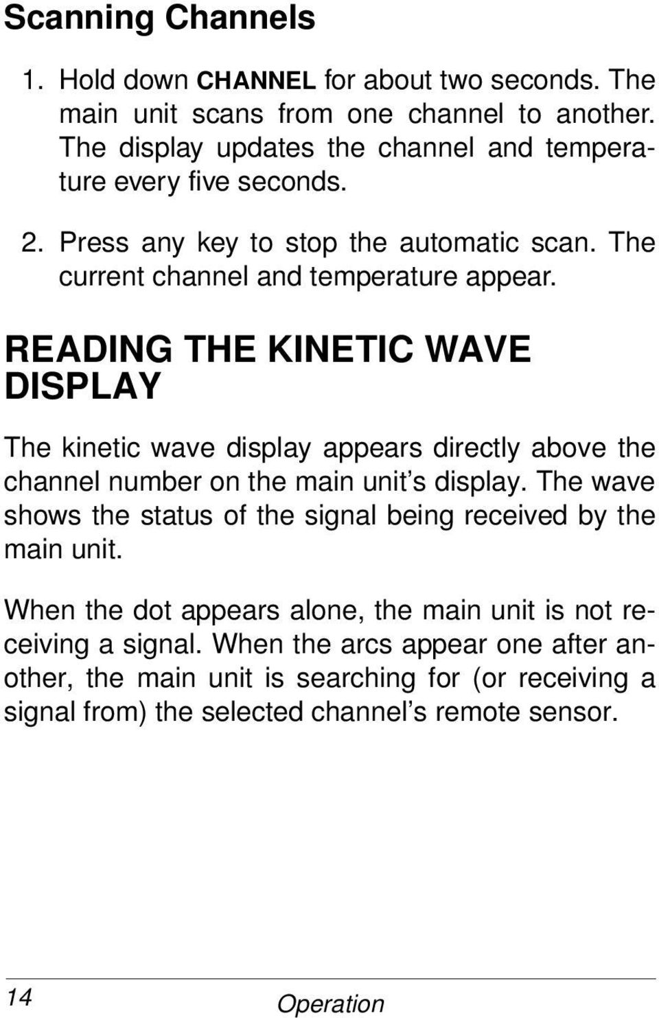 READING THE KINETIC WAVE DISPLAY The kinetic wave display appears directly above the channel number on the main unit s display.