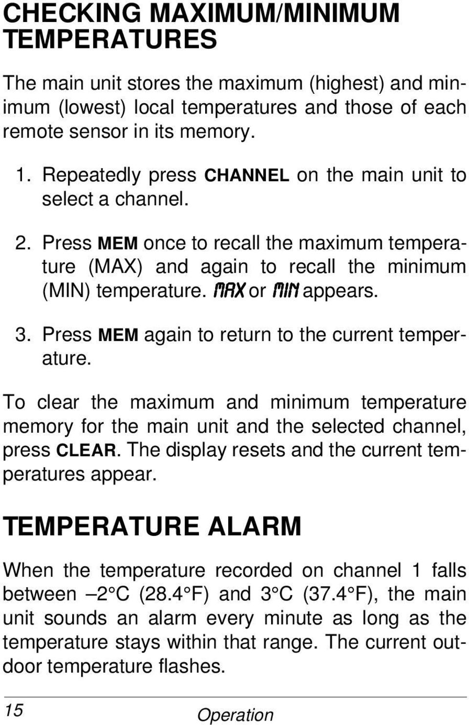 Press MEM again to return to the current temperature. To clear the maximum and minimum temperature memory for the main unit and the selected channel, press CLEAR.
