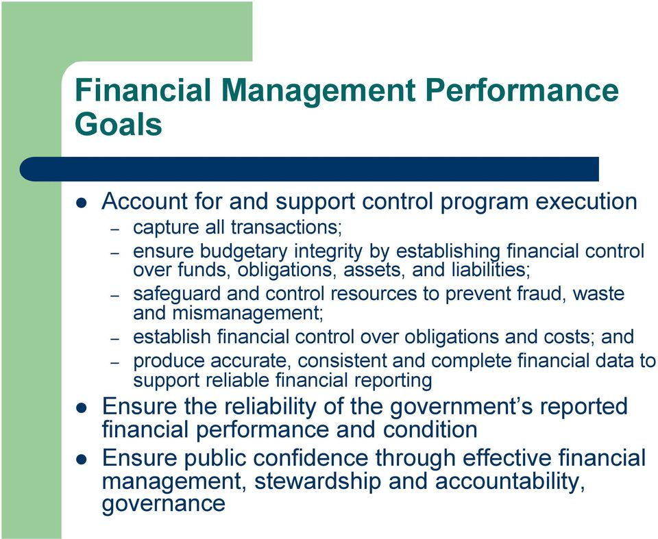 control over obligations and costs; and produce accurate, consistent and complete financial data to support reliable financial reporting Ensure the reliability of