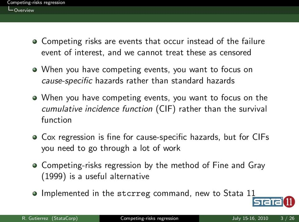 the survival function Cox regression is fine for cause-specific hazards, but for CIFs you need to go through a lot of work Competing-risks regression by the method of
