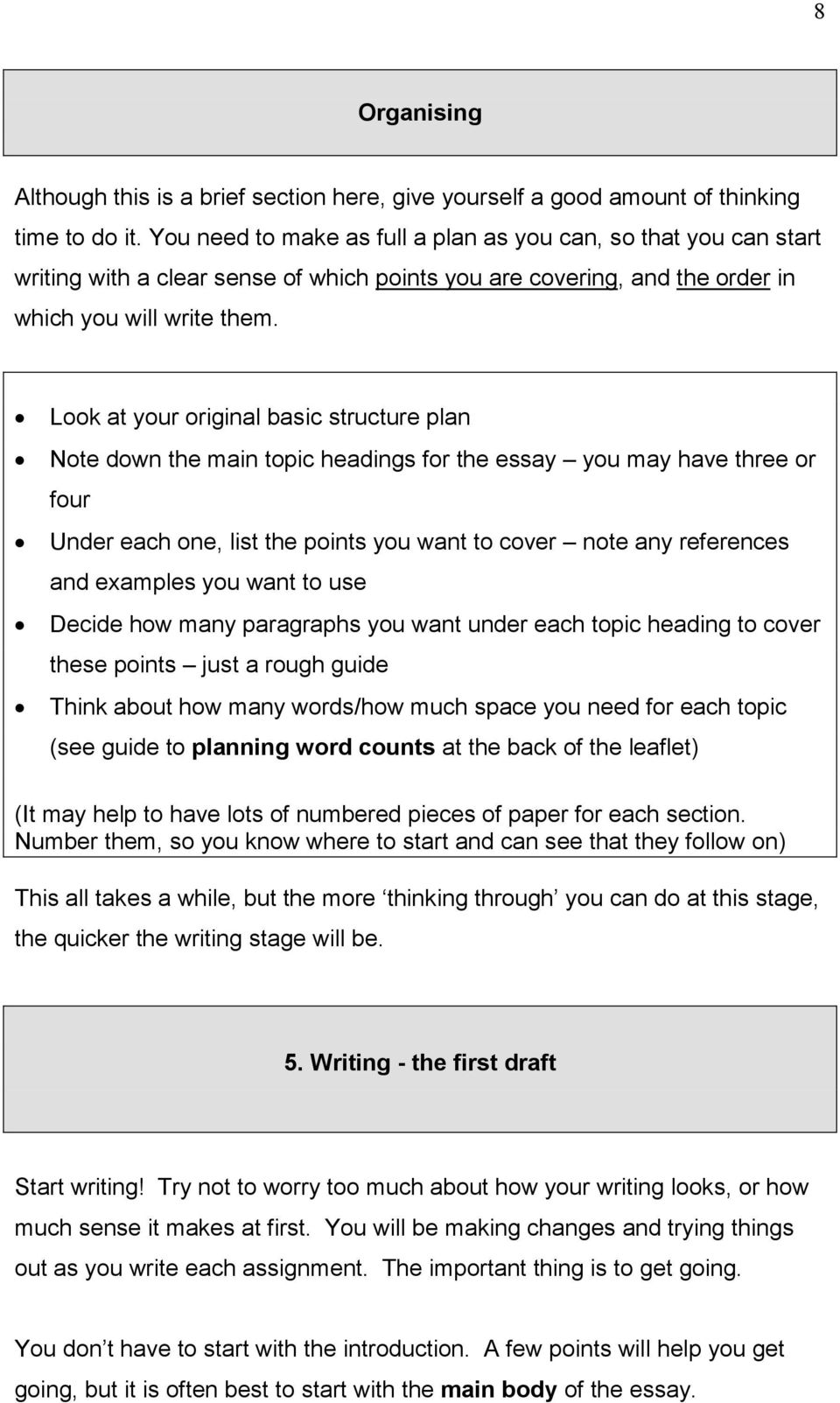 Look at your original basic structure plan Note down the main topic headings for the essay you may have three or four Under each one, list the points you want to cover note any references and