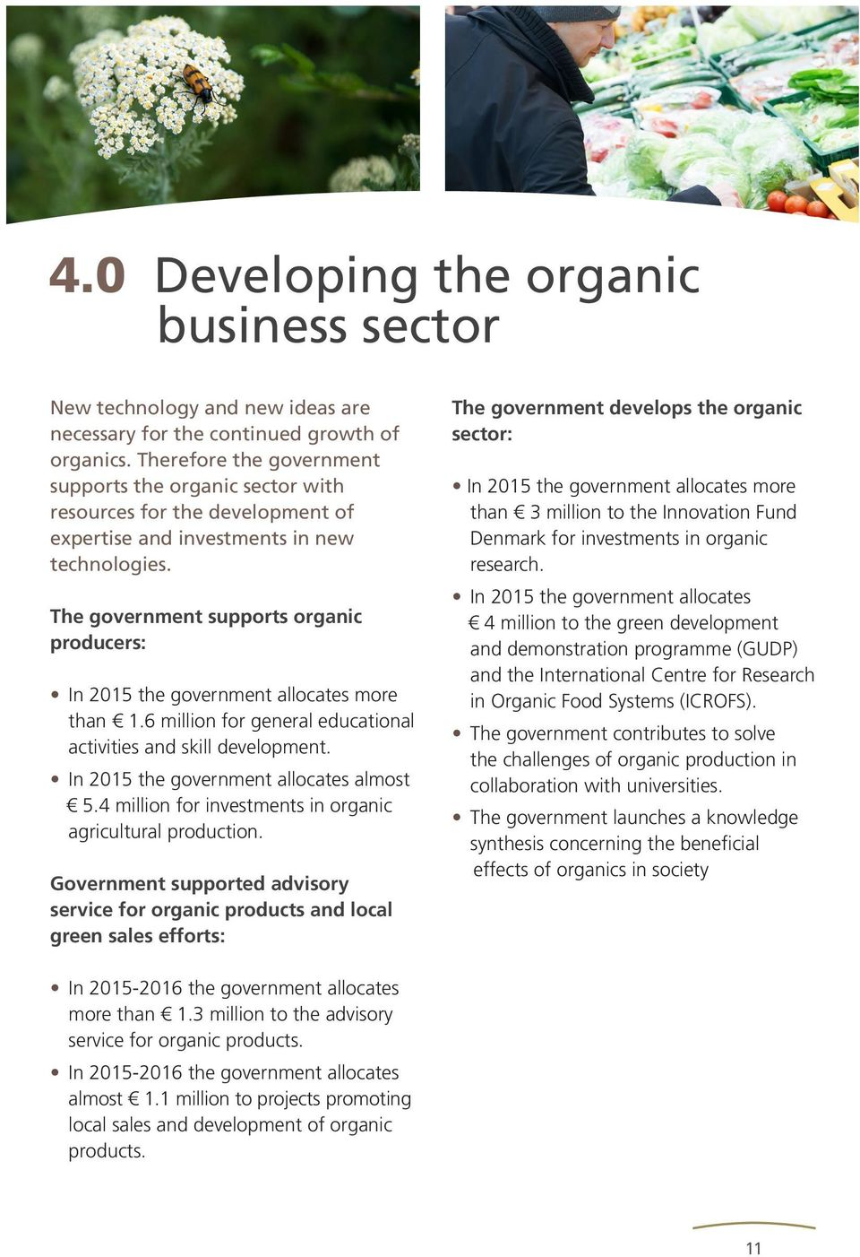 The government supports organic producers: In 2015 the government allocates more than 1.6 million for general educational activities and skill development. In 2015 the government allocates almost 5.