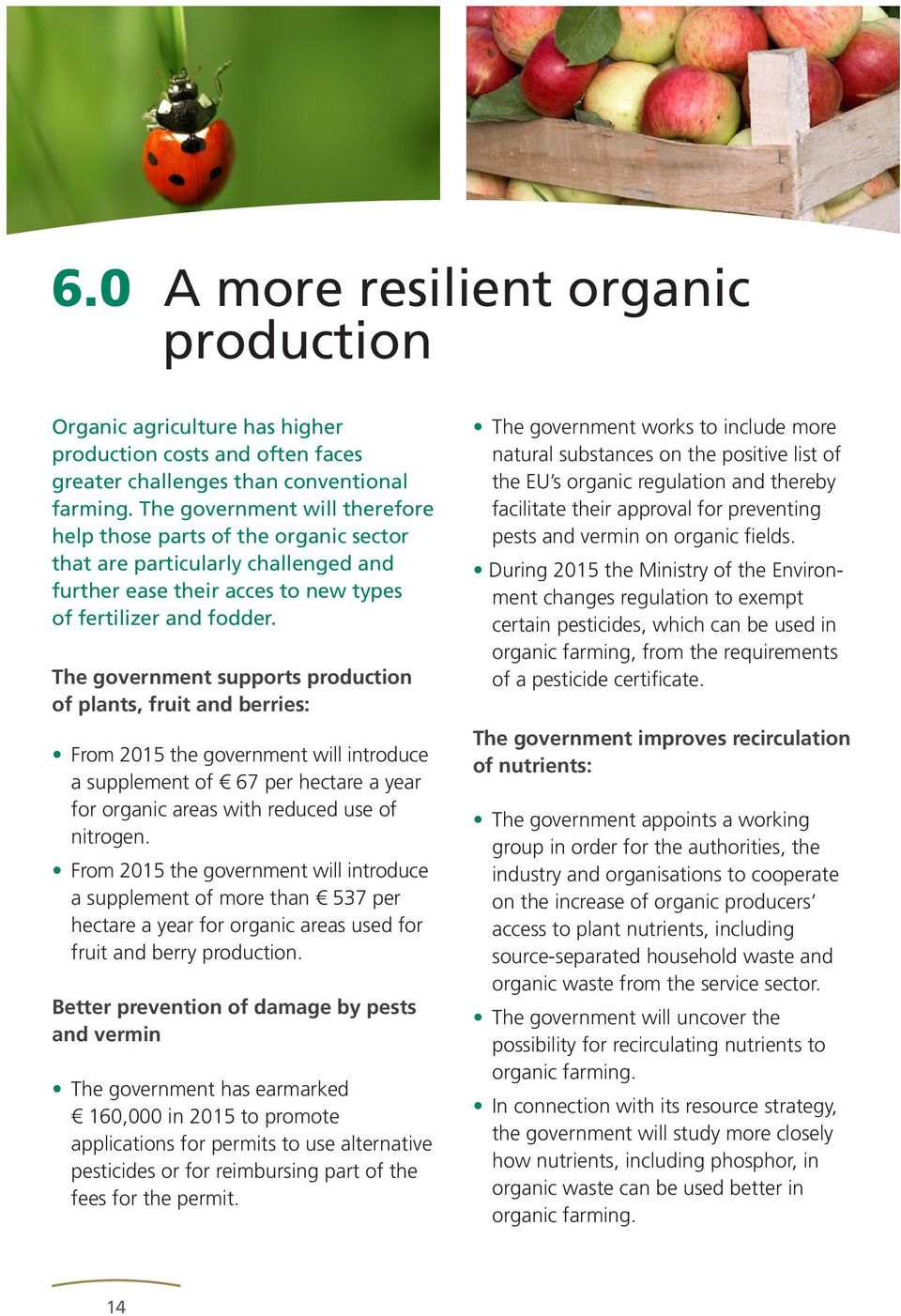 The government supports production of plants, fruit and berries: From 2015 the government will introduce a supplement of 67 per hectare a year for organic areas with reduced use of nitrogen.