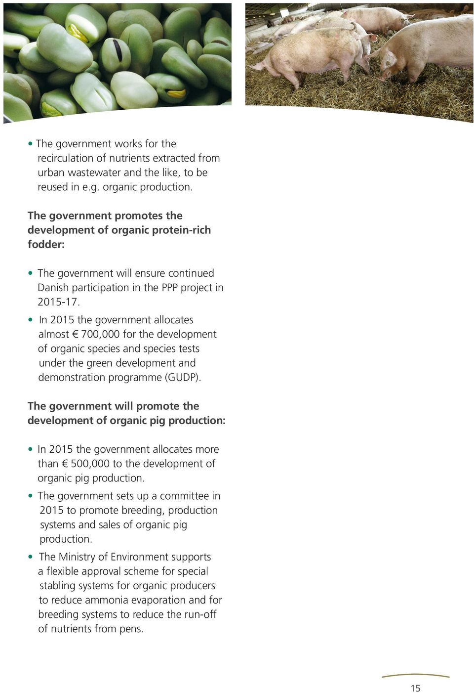 In 2015 the government allocates almost 700,000 for the development of organic species and species tests under the green development and demonstration programme (GUDP).