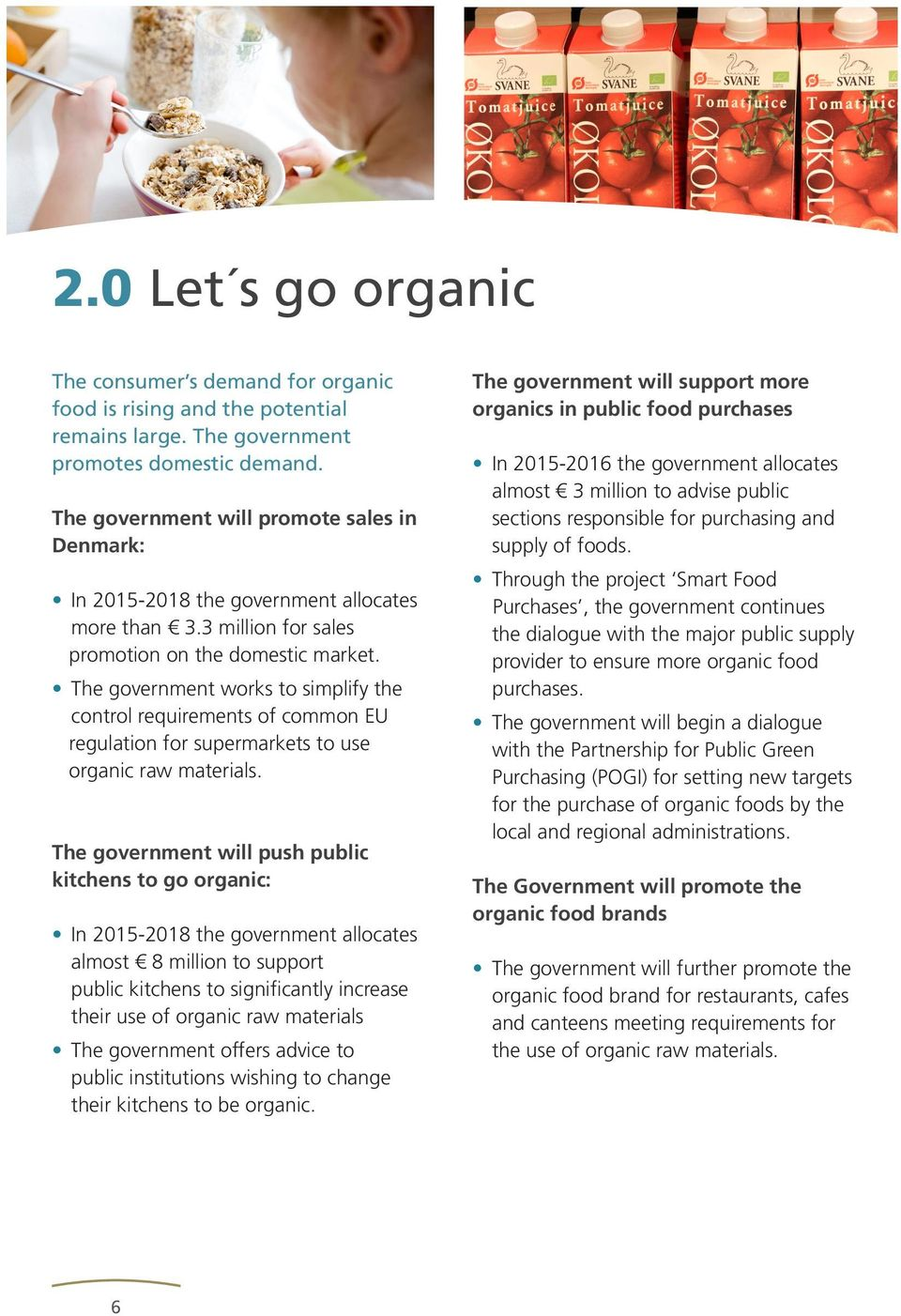 The government works to simplify the control requirements of common EU regulation for supermarkets to use organic raw materials.