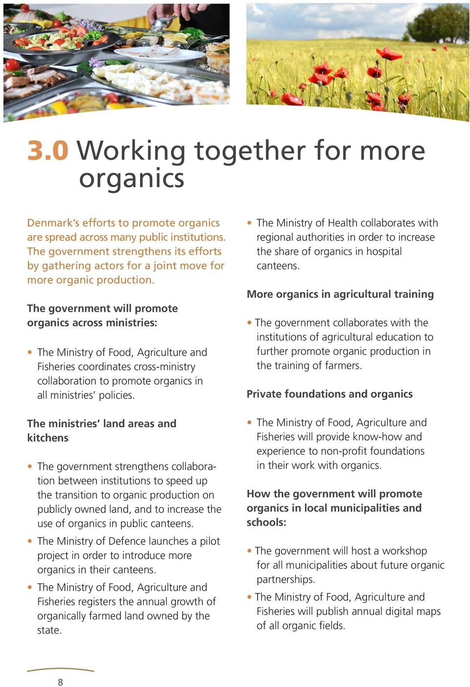 The government will promote organics across ministries: The Ministry of Food, Agriculture and Fisheries coordinates cross-ministry collaboration to promote organics in all ministries policies.