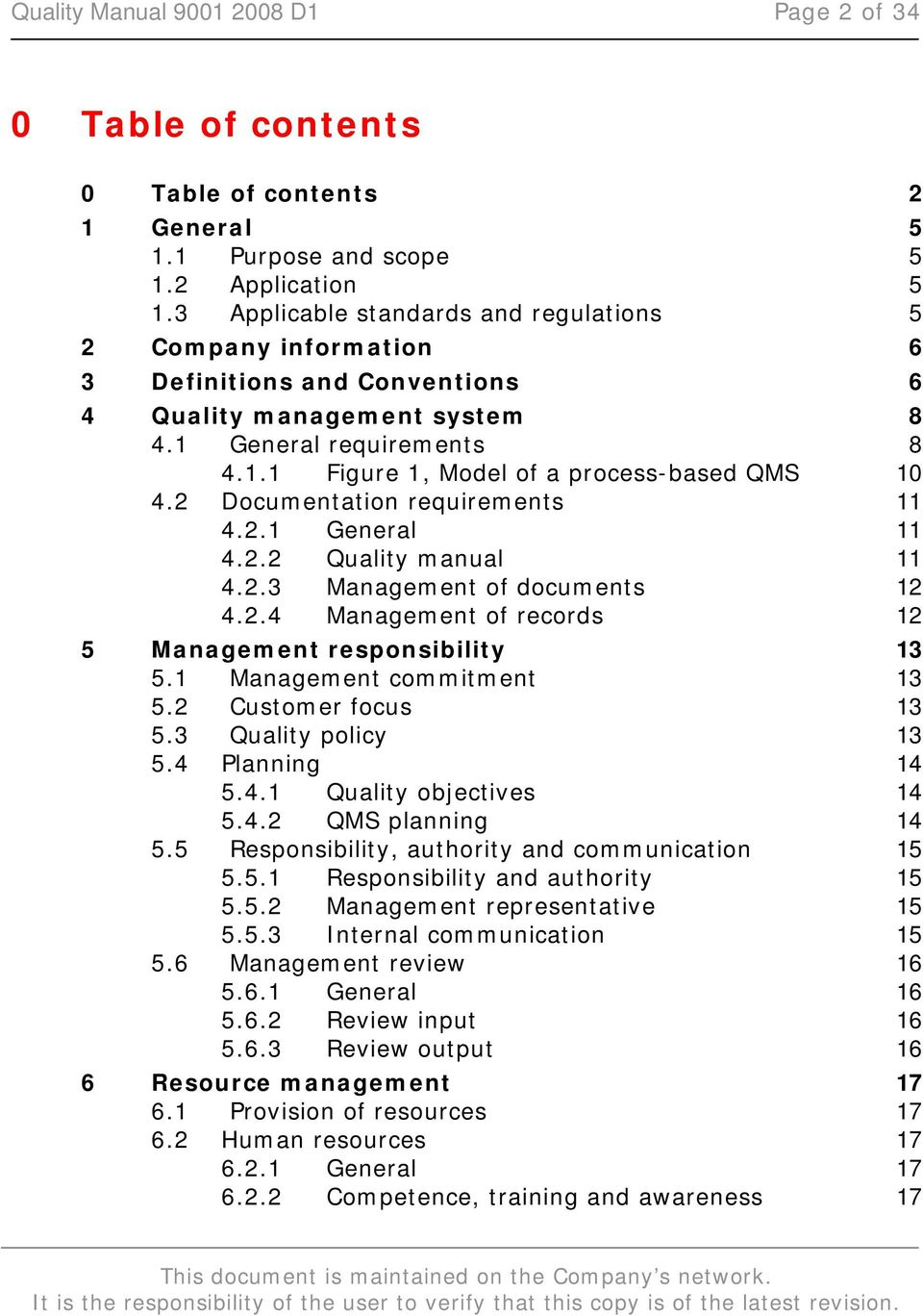 2 Documentation requirements 11 4.2.1 General 11 4.2.2 Quality manual 11 4.2.3 Management of documents 12 4.2.4 Management of records 12 5 Management responsibility 13 5.1 Management commitment 13 5.