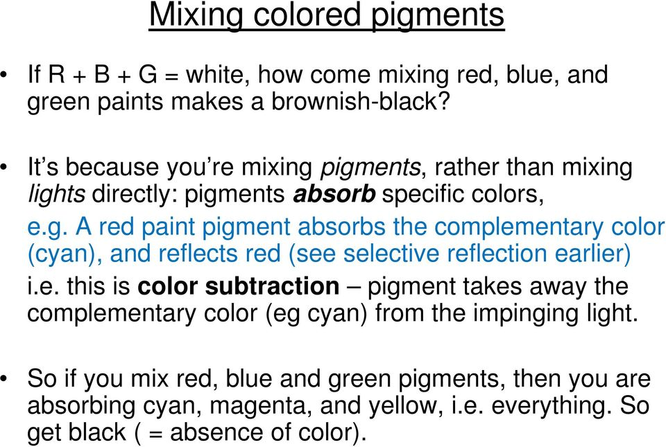 e. this is color subtraction pigment takes away the complementary color (eg cyan) from the impinging light.