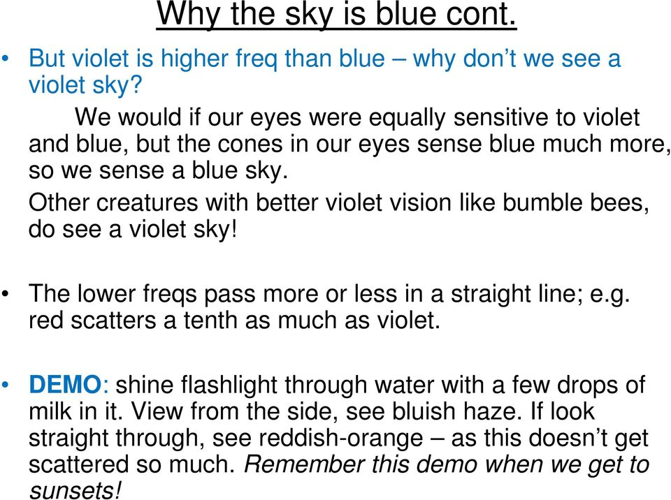 Other creatures with better violet vision like bumble bees, do see a violet sky! The lower freqs pass more or less in a straigh