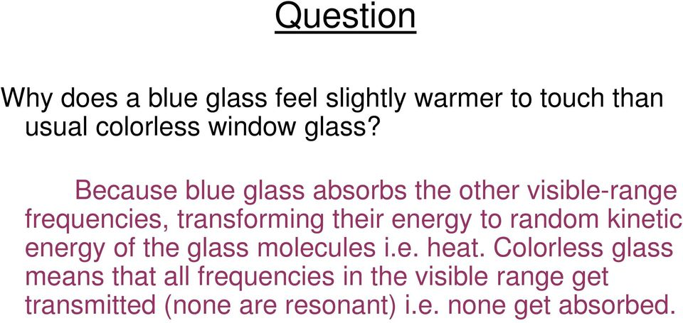 Because blue glass absorbs the other visible-range frequencies, transforming their energy