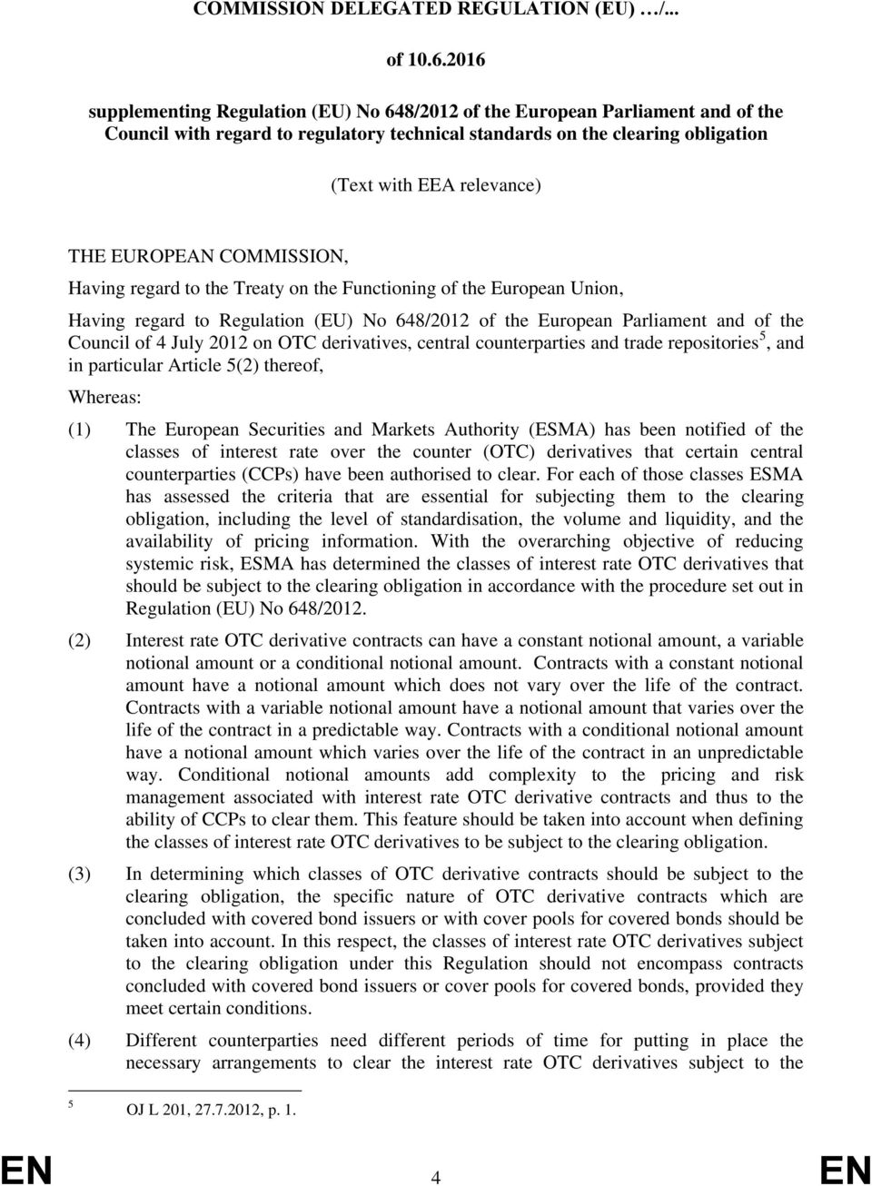 EUROPEAN COMMISSION, Having regard to the Treaty on the Functioning of the European Union, Having regard to Regulation (EU) No 648/2012 of the European Parliament and of the Council of 4 July 2012 on