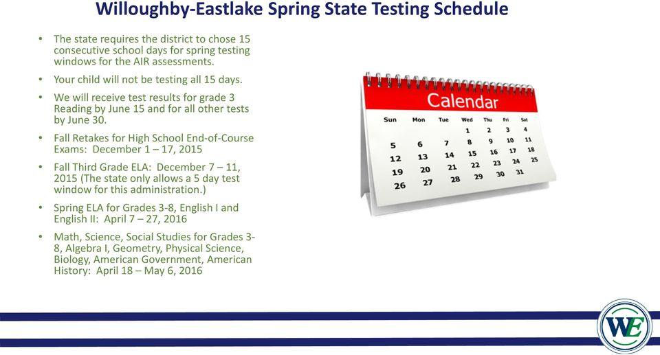 Fall Retakes for High School End-of-Course Exams: December 1 17, 2015 Fall Third Grade ELA: December 7 11, 2015 (The state only allows a 5 day test window for this administration.