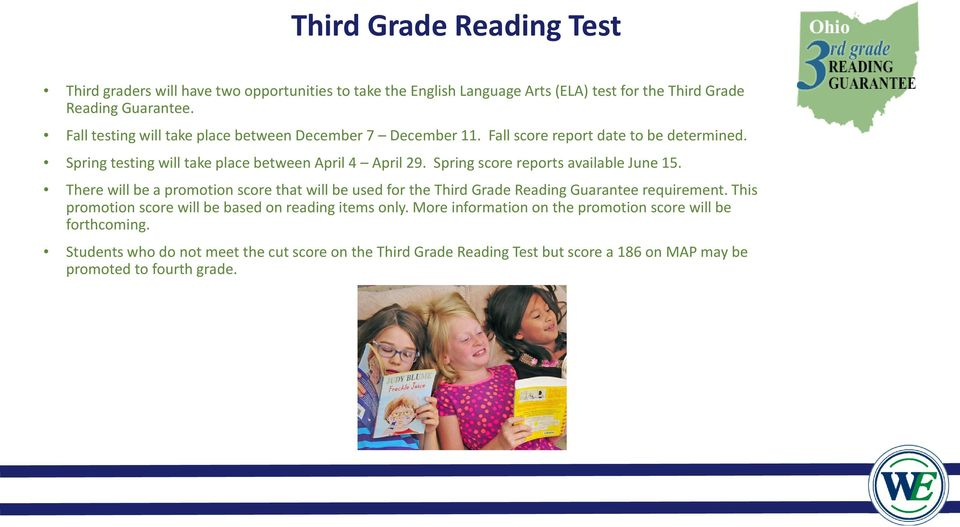 Spring score reports available June 15. There will be a promotion score that will be used for the Third Grade Reading Guarantee requirement.