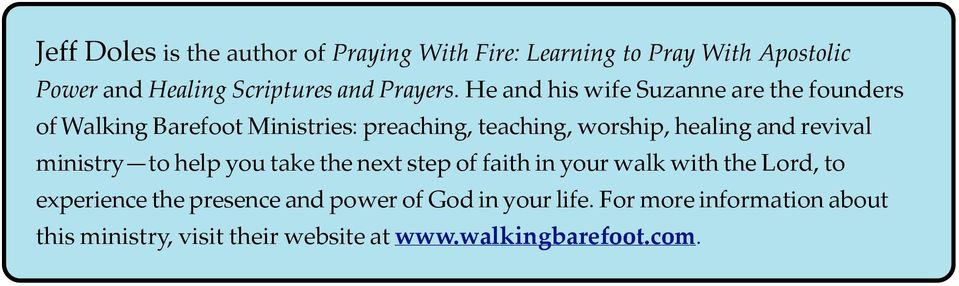 He and his wife Suzanne are the founders of Walking Barefoot Ministries: preaching, teaching, worship, healing and