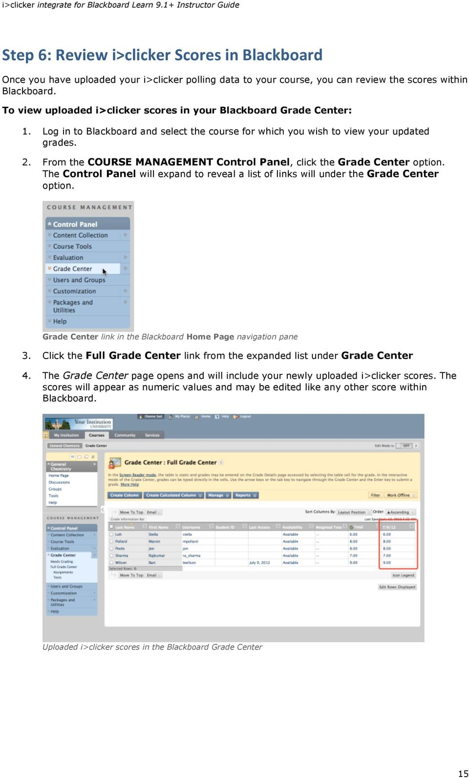 From the COURSE MANAGEMENT Control Panel, click the Grade Center option. The Control Panel will expand to reveal a list of links will under the Grade Center option.