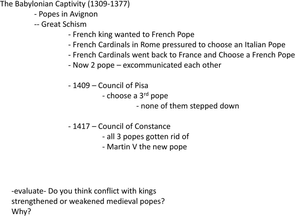 excommunicated each other - 1409 Council of Pisa - choose a 3 rd pope - none of them stepped down - 1417 Council of Constance -