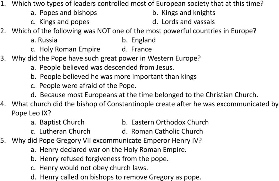 b. People believed he was more important than kings c. People were afraid of the Pope. d. Because most Europeans at the time belonged to the Christian Church. 4.