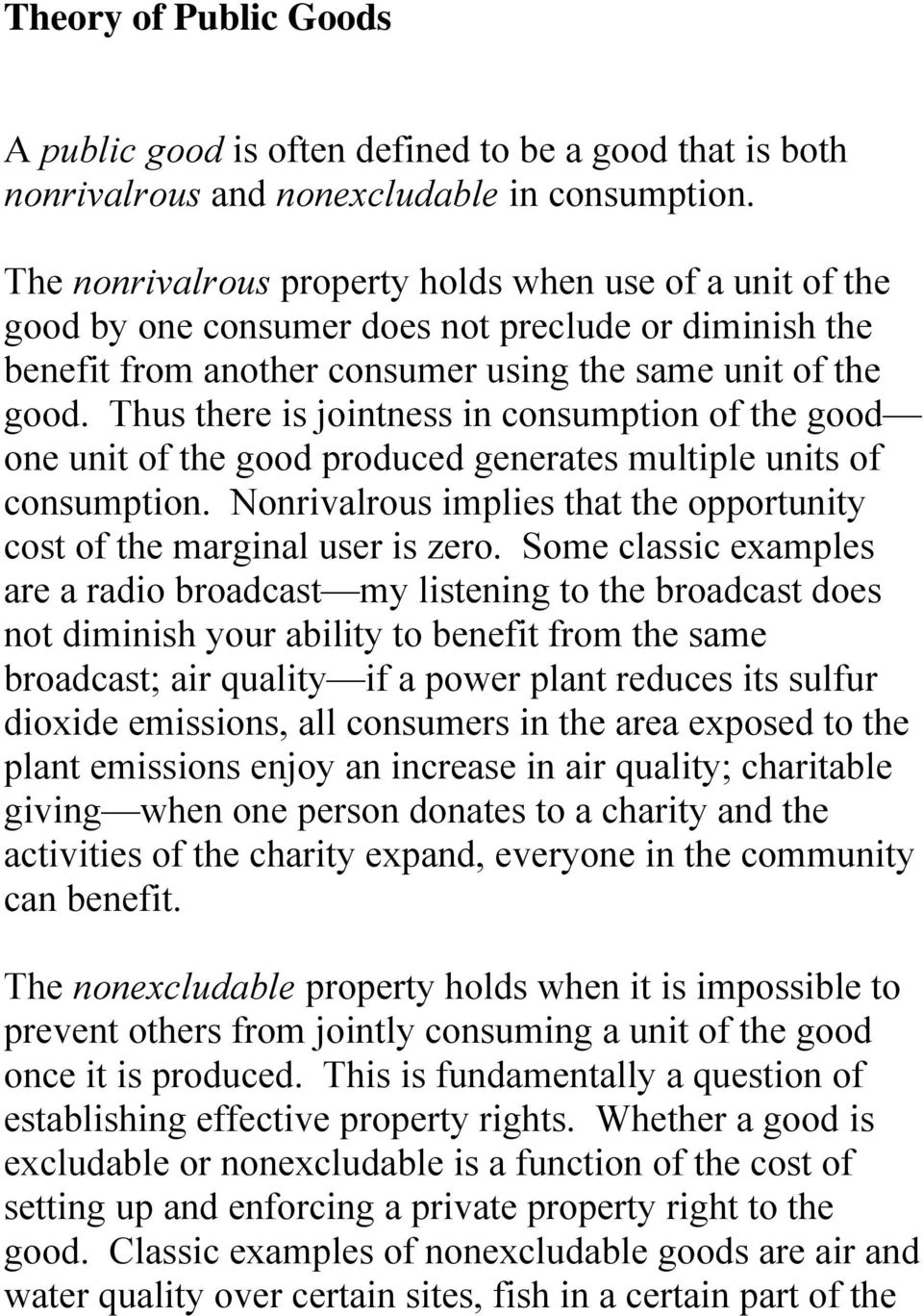 Thus there is jointness in consumption of the good one unit of the good produced generates multiple units of consumption. Nonrivalrous implies that the opportunity cost of the marginal user is zero.