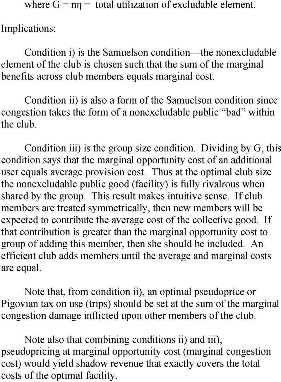Condition ii) is also a form of the Samuelson condition since congestion takes the form of a nonexcludable public bad within the club. Condition iii) is the group size condition.