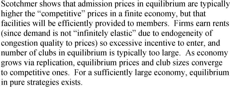 Firms earn rents (since demand is not infinitely elastic due to endogeneity of congestion quality to prices) so excessive incentive to