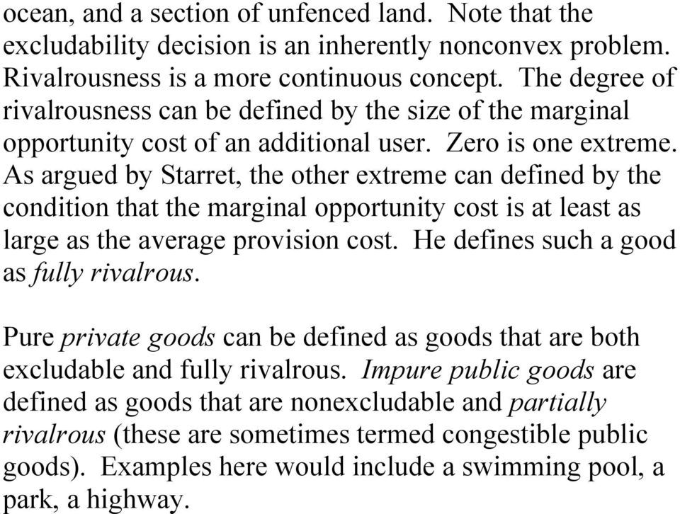 As argued by Starret, the other extreme can defined by the condition that the marginal opportunity cost is at least as large as the average provision cost.
