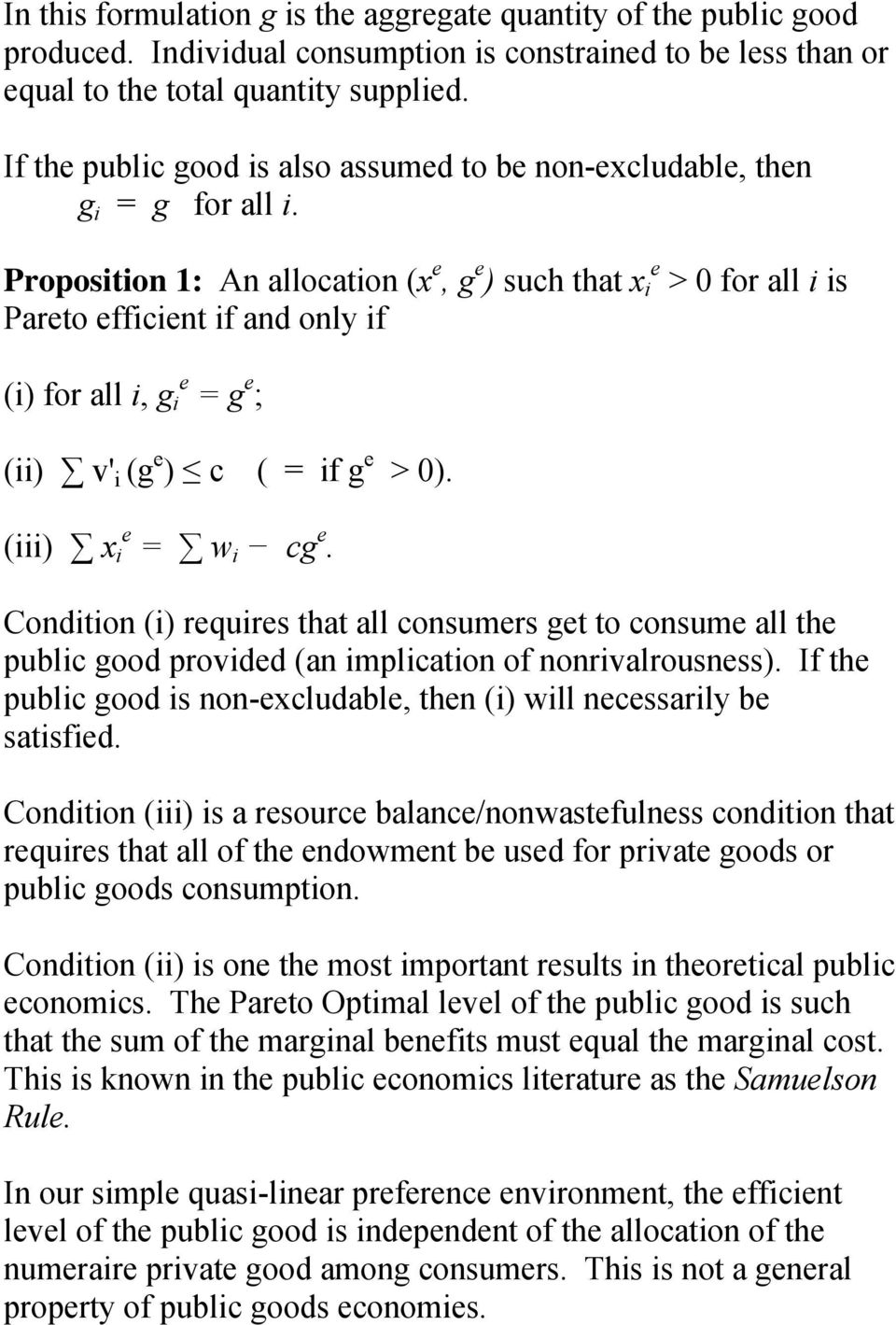 Proposition 1: An allocation (x e, g e ) such that x i e > 0 for all i is Pareto efficient if and only if (i) for all i, g i e = g e ; (ii) v' i (g e ) c ( = if g e > 0). (iii) x i e = w i cg e.