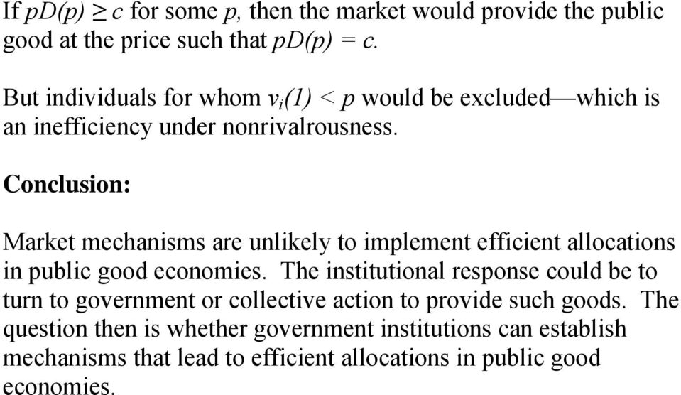 Conclusion: Market mechanisms are unlikely to implement efficient allocations in public good economies.