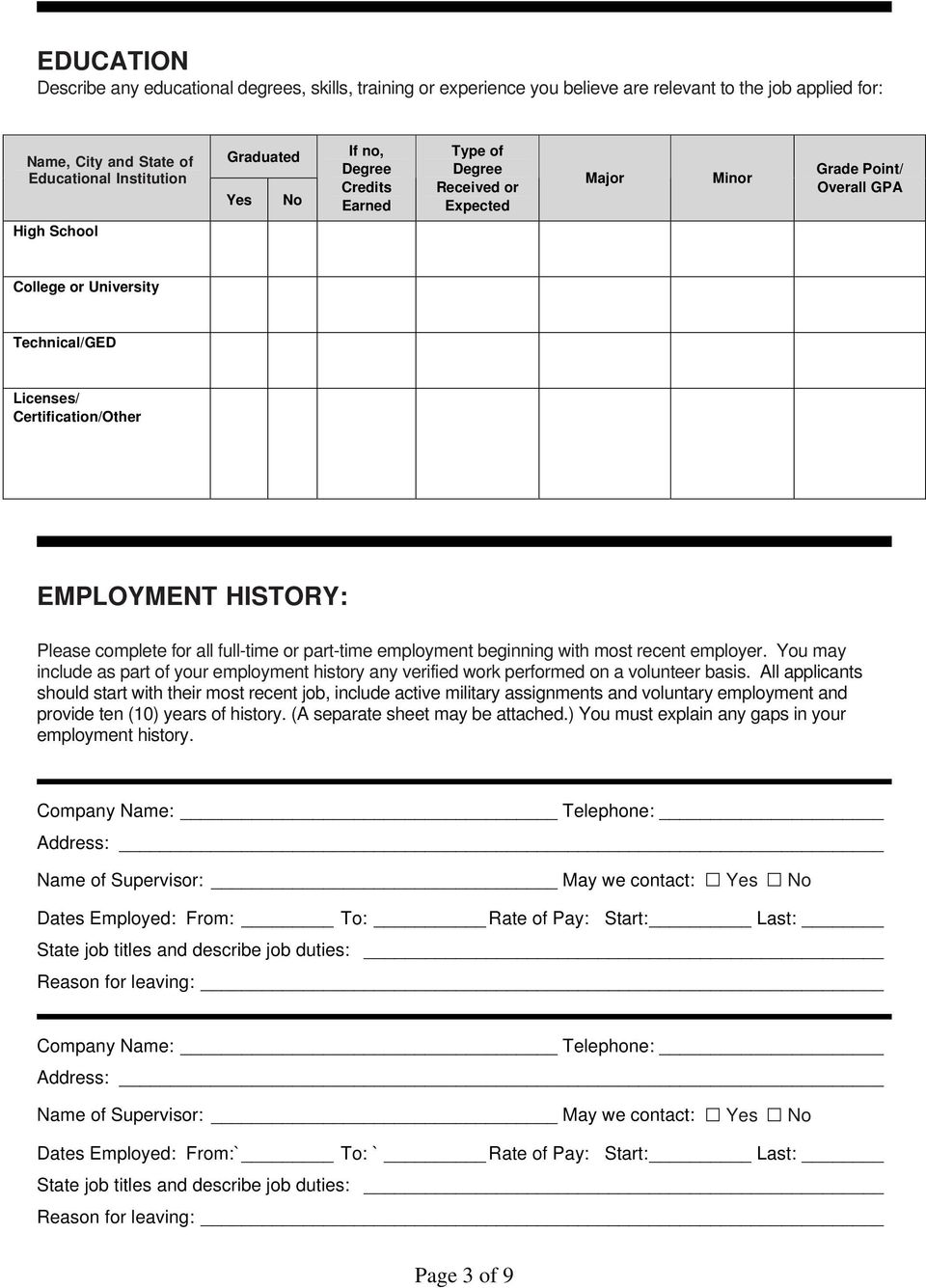 complete for all full-time or part-time employment beginning with most recent employer. You may include as part of your employment history any verified work performed on a volunteer basis.