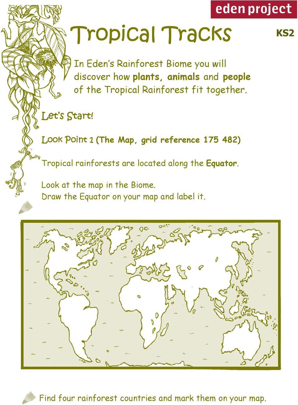 Look Point 1 (The Map, grid reference 175 482) Tropical rainforests are located along the