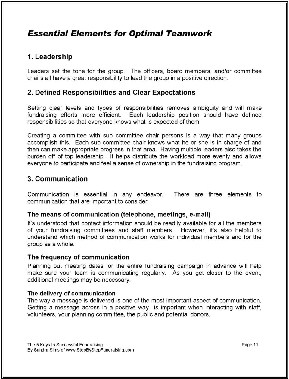 Defined Responsibilities and Clear Expectations Setting clear levels and types of responsibilities removes ambiguity and will make fundraising efforts more efficient.