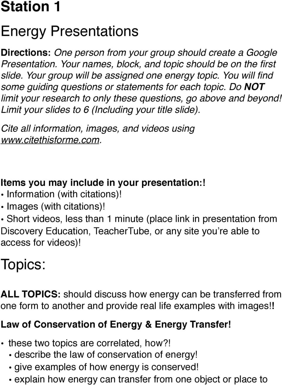 Limit your slides to 6 (Including your title slide). Cite all information, images, and videos using www.citethisforme.com. Items you may include in your presentation:! Information (with citations)!