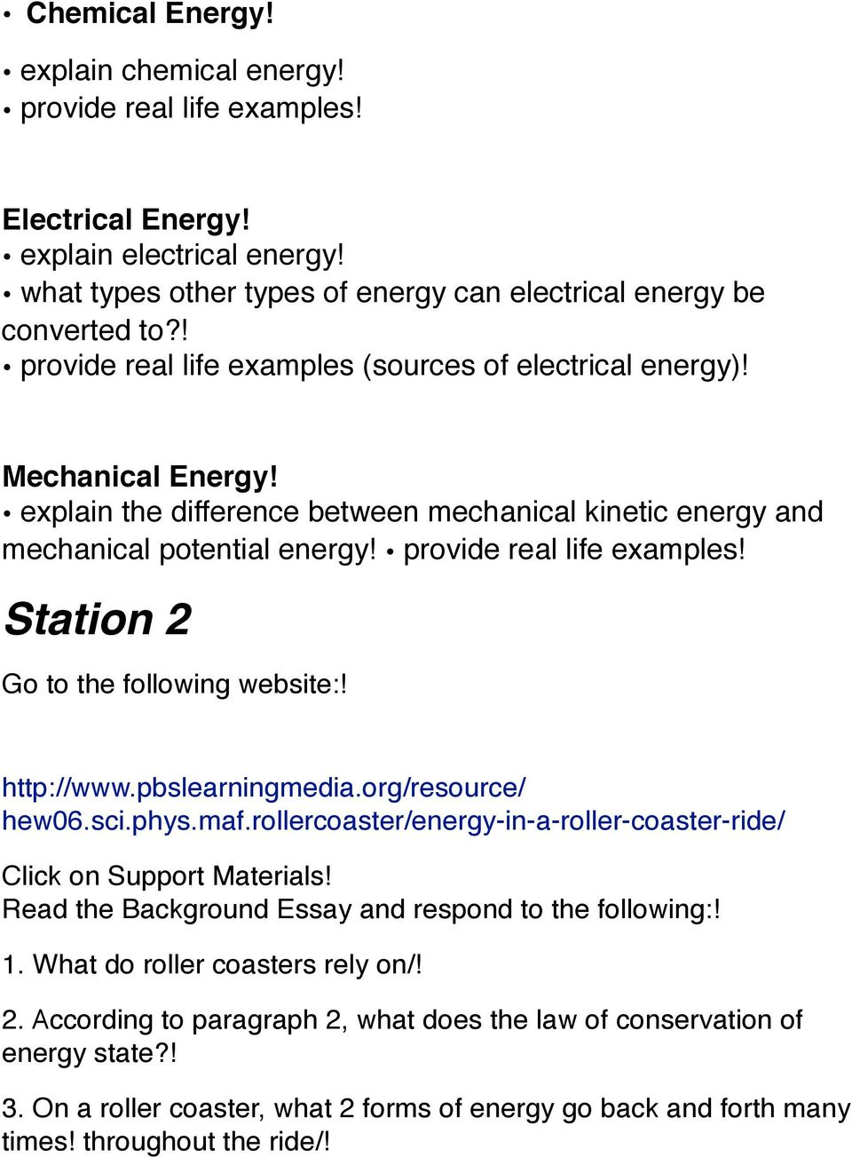 http://www.pbslearningmedia.org/resource/ hew06.sci.phys.maf.rollercoaster/energy-in-a-roller-coaster-ride/ Click on Support Materials! Read the Background Essay and respond to the following:! 1.