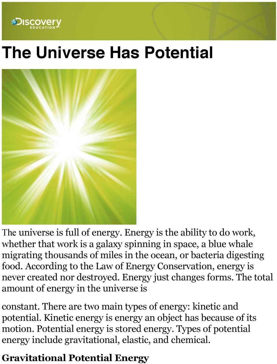 food. According to the Law of Energy Conservation, energy is never created nor destroyed. Energy just changes forms.
