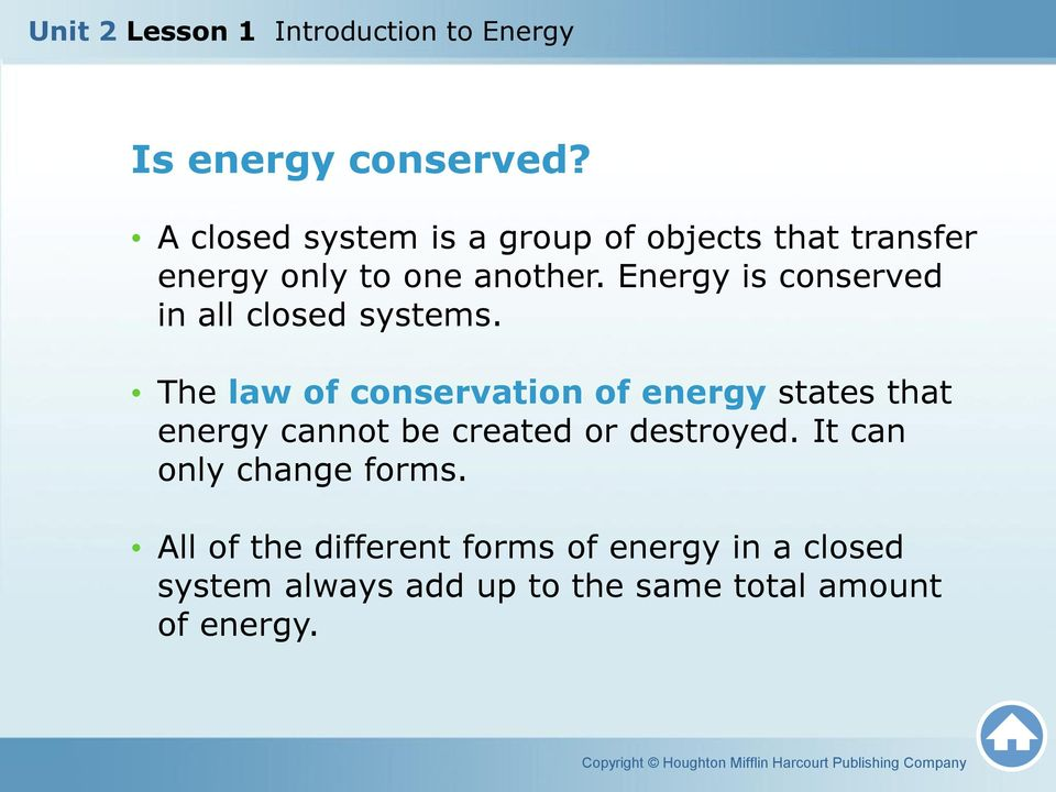 Energy is conserved in all closed systems.