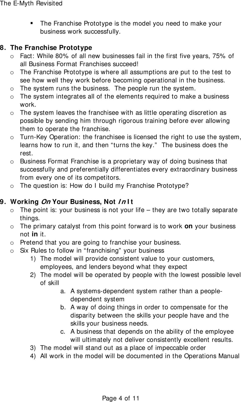 o The Franchise Prototype is where all assumptions are put to the test to see how well they work before becoming operational in the business. o The system runs the business. The people run the system.