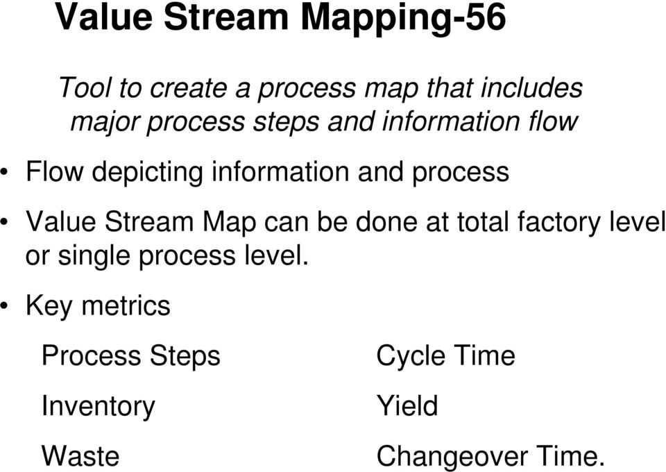 Value Stream Map can be done at total factory level or single process