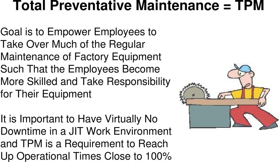 and Take Responsibility for Their Equipment It is Important to Have Virtually No Downtime